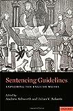 Sentencing Guidelines : Exploring the English Model, Andrew Ashworth, Julian V. Roberts, 019968457X