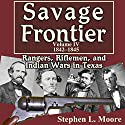 Savage Frontier Volume IV: Rangers, Riflemen, and Indian Wars in Texas, 1842-1845 Audiobook by Stephen L. Moore Narrated by Neil Reeves