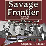 Savage Frontier Volume IV: Rangers, Riflemen, and Indian Wars in Texas, 1842-1845 | Stephen L. Moore