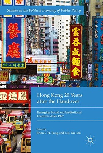 Hong Kong 20 Years after the Handover: Emerging Social and Institutional Fractures After 1997 (Studies in the Political Economy of Public Policy)