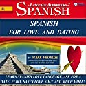 Spanish for Love and Dating: 2 Hours of Loving Audio Instruction (English and Spanish Edition): Complete PDF Listening Guide Audiobook by Mark Frobose Narrated by Mark Frobose