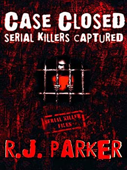 Case Closed: Serial Killers Captured by [Parker Ph.D., RJ]