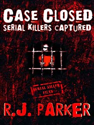 Case Closed: Serial Killers Captured (True CRIME Library RJPP Book 14) (English Edition)