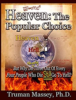Heaven: The Popular Choice...But Why Do Nearly Three Out of Every Four People Who Die Still Go to Hell? by [Massey, Truman]