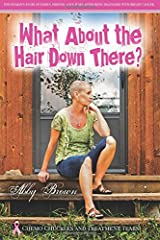 What if Lake Wobegon's favorite teacher were diagnosed with cancer? What About the Hair Down There? Chemo Chuckles and Treatment Tears: One Woman's Story of Family, Friends, Love & Sex After Being Diagnosed with Breast Cancer is the autobiographi...