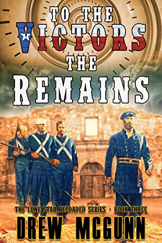 To the Victors the Remains (The Lone Star Reloaded Series Book 3) by [McGunn, Drew]