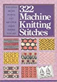 Three Hundred Twenty-Two Machine Knitting Stitches, Inc. Sterling Publishing Company, 080698466X