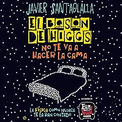 El bosón de Higgs no te va a hacer la cama [The Higgs-Boson Is Not Going to Make Your Bed]