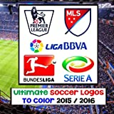 Ultimate Soccer Logos: TO COLOR 2015 / 2016 - Includes U.S. Major League Soccer MLS, ENGLAND Premier League, GERMANY Bundesliga, ITALY Serie A, SPAIN La Liga - A unique coloring gift / present for children and adults alike.