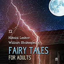 Fairy Tales for Adults Volume 12 Audiobook by William Shakespeare, Nikolai Leskov Narrated by Josh Verbae