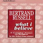 What I Believe: 3 Complete Essays on Religion | Bertrand Russell
