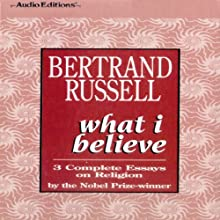 What I Believe: 3 Complete Essays on Religion Audiobook by Bertrand Russell Narrated by Terrence Hardiman