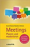 Meetings planen und moderieren: TaschenGuide (Haufe TaschenGuide)
