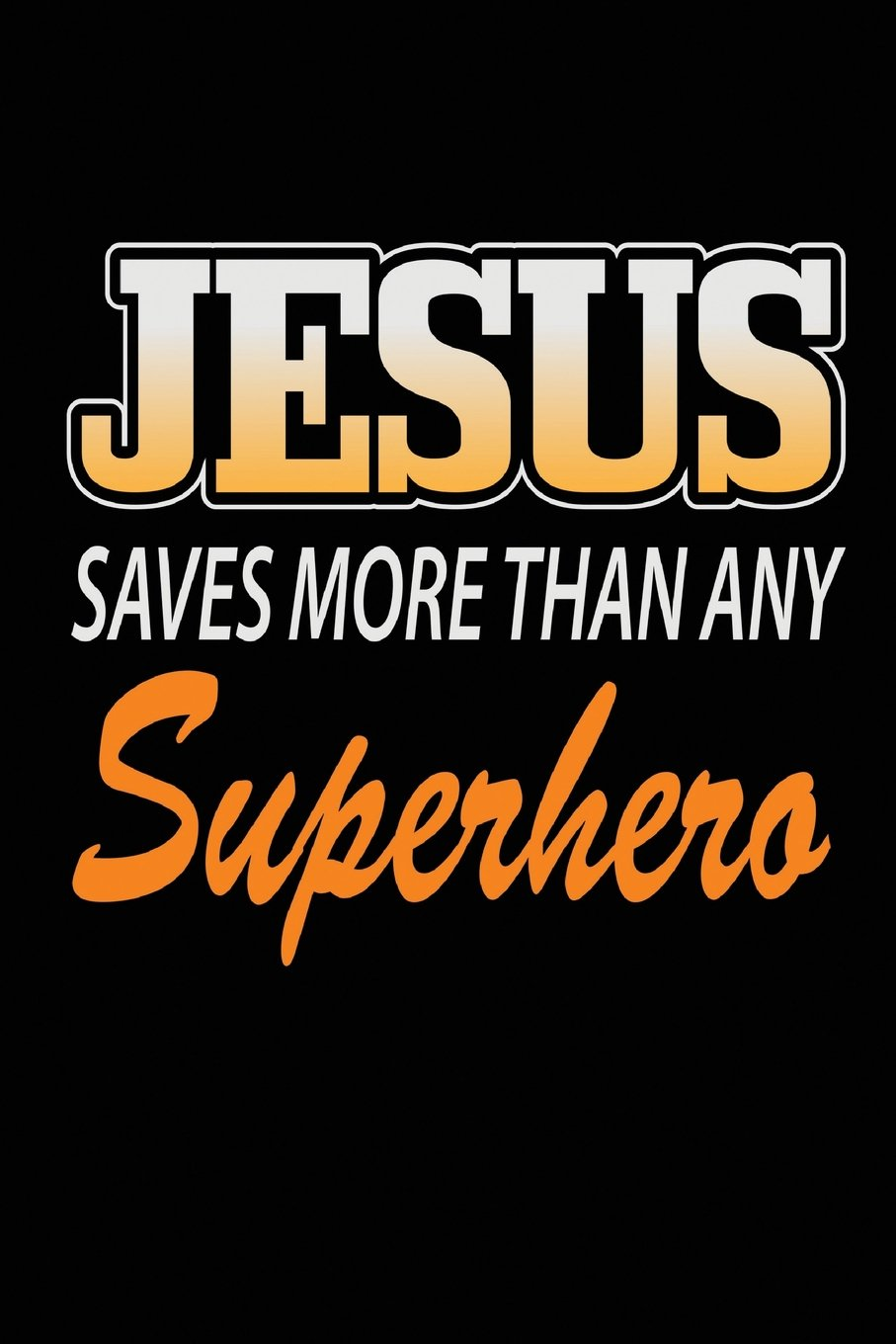 Jesus Saves More Than Any Superhero: Blank College Ruled Line Paper Jesus Saves Notebook For Christian Girls and Their Families. Black, White, Orange ... Book: Journal Diary For Writing and Notes) ebook