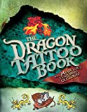 img - for The Dragon Tattoo Book: with 24 Fabulous Temporary Tattoos! book / textbook / text book