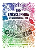 img - for The Encyclopedia of Misinformation: A Compendium of Imitations, Spoofs, Delusions, Simulations, Counterfeits, Impostors, Illusions, Confabulations, ... Conspiracies & Miscellaneous Fakery book / textbook / text book