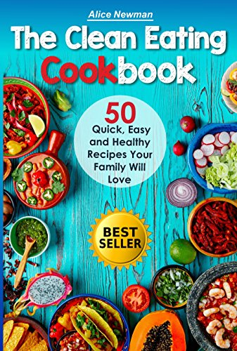 The Clean Eating Cookbook 50 Quick Easy And Delicious Recipes Your