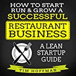 How to Start, Run, & Grow a Successful Restaurant Business: A Lean Startup Guide | Tim Hoffman