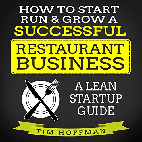 How to Start, Run, Grow a Successful Restaurant Business: A Lean Startup Guide