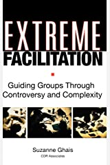 Extreme Facilitation: Guiding Groups Through Controversy and Complexity Hardcover