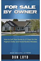 For Sale By Owner: How to Sell Your Home in 27 Days for the Highest Dollar and Avoid Rookie Mistakes Kindle Edition
