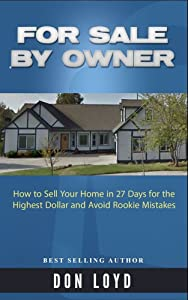 For Sale By Owner: How to Sell Your Home in 27 Days for the Highest Dollar and Avoid Rookie Mistakes