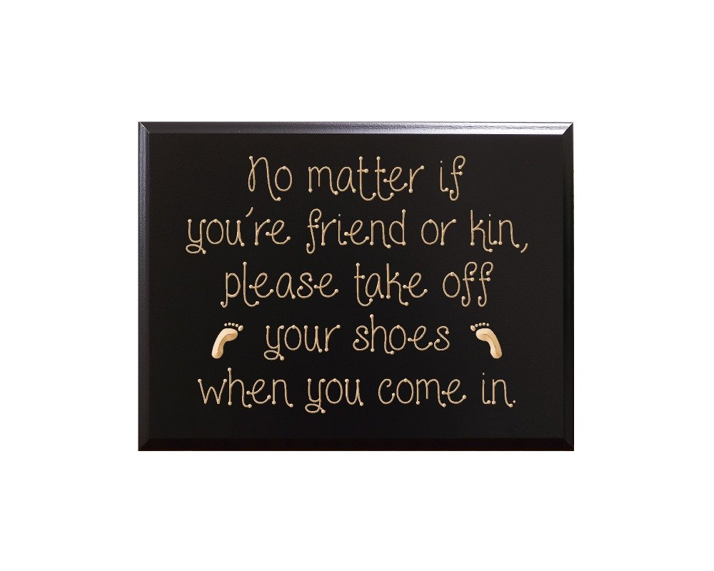 No matter if you're friend or kin, please take off your shoes when you come in. Decorative Carved Wood Sign Quote, Black