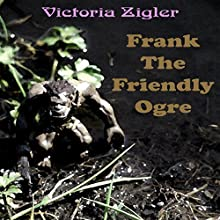 Frank the Friendly Ogre Audiobook by Victoria Zigler Narrated by Fred Theodore Fadick III