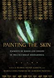 Painting the Skin: Pigments on Bodies and Codices in Pre-Columbian Mesoamerica
