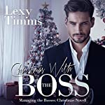 Christmas with the Boss: Managing the Bosses Series, Book 11 | Lexy Timms