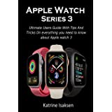 Apple Watch Series 3: Ultimate Users Guide With Tips And Tricks On everything you need to know about Apple watch 3