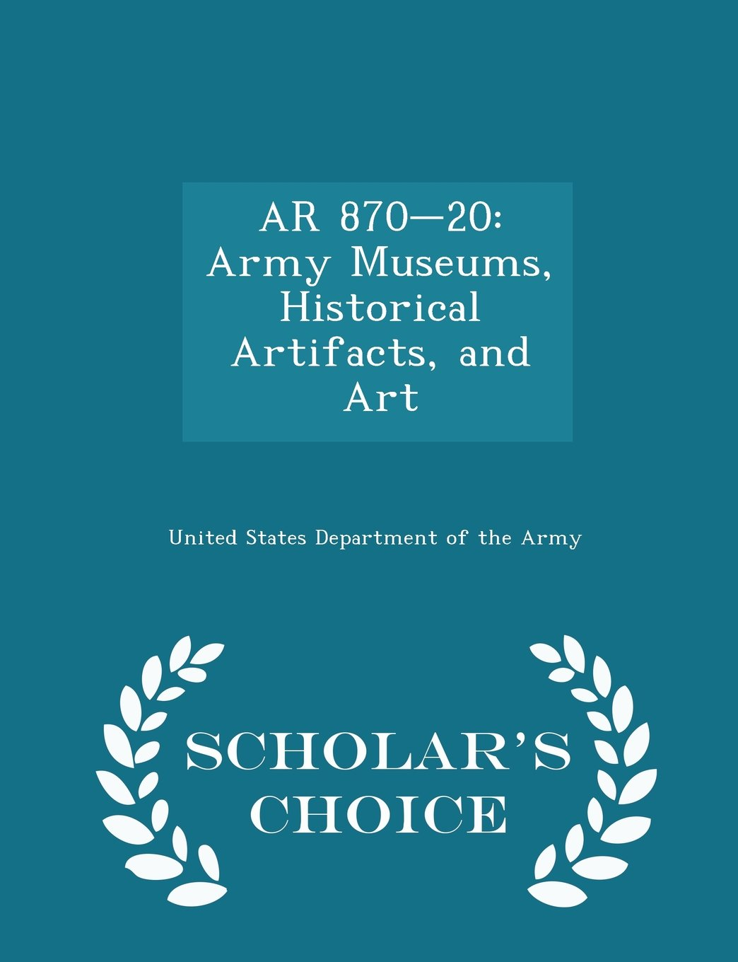 AR 870-20: Army Museums, Historical Artifacts, and Art - Scholar's Choice Edition pdf epub