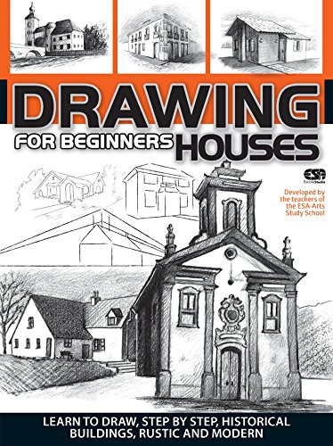 Drawing For Beginners - Houses: Learn to draw, step by step, historical houses, buildings, rustic and modern. (House Drawing)