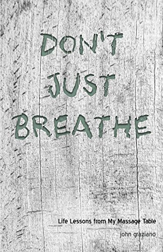Don't Just Breathe: Life Lessons from My Massage Table