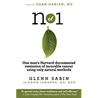 n of 1: One man's Harvard-documented remission of incurable cancer using only natural...