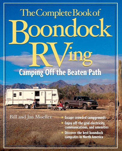 The Complete Book of Boondock RVing: Camping Off the Beaten Path