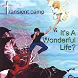 It's a Wonderful Life? by Transient Camp (2006-07-25?