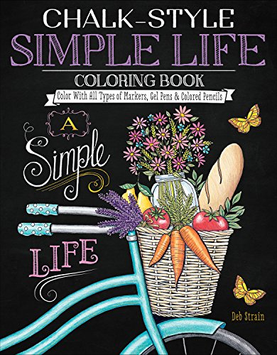 Chalk-Style Simple Life Coloring Book: Color with All Types of Markers, Gel Pens & Colored Pencils (Design Originals) 32 Hand-Drawn Designs of Homegrown Spirit in the Rustic-Chic Chalkboard Art -