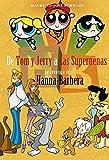 De Tom y Jerry a las Supernenas. La aventura de Hanna-Barbera