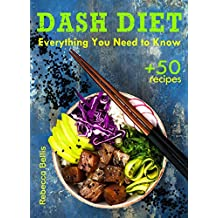 The Dash Diet: Everything You Need to Know and 50 Incredible Dash Diet Recipes