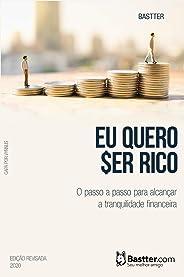 Eu Quero Ser Rico - 2020: Passo a passo para alcançar a Tranquilidade Financeira