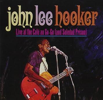 8c2f9e8fc998 John Lee Hooker - Live At The Cafe Au Go-Go (And Soledad Prison) - Amazon.com  Music