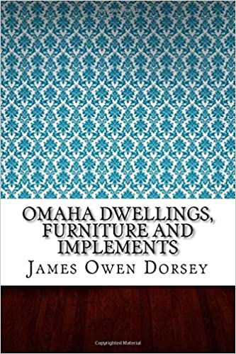 Omaha Dwellings, Furniture And Implements: James Owen Dorsey:  9781546679653: Amazon.com: Books