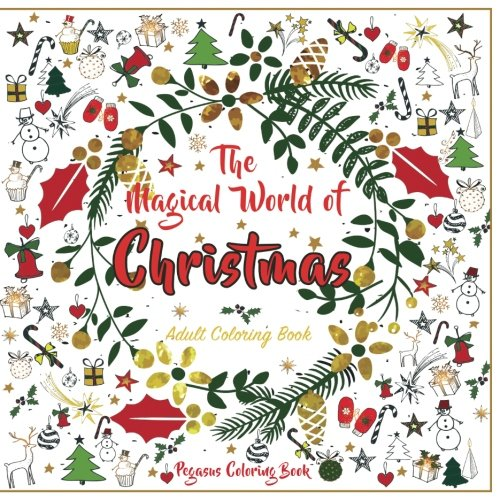 Adult Coloring Books: the Magical World of Christmas (christmas designs, christmas trees, stress relieving, relaxation, stress relief)