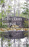 Poetry & Photography A Life Reflection Journal