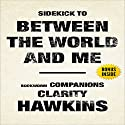 Between the World and Me by Ta-Nehisi Coates: Sidekick Audiobook by Clarity Hawkins Narrated by Randal Schaffer