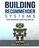 Building Recommender Systems with Machine Learning and AI: Help people discover new products and content with deep…