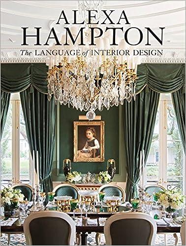 Alexa Hampton The Language Of Interior Design 9780307460530 Amazon Books