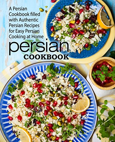 Persian Cookbook: A Persian Cookbook Filled with Authentic Persian Recipes for Easy Persian Cooking at Home (2nd Edition) by BookSumo Press