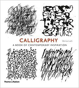 Calligraphy: A Book Of Contemporary Inspiration por Denise Lach epub